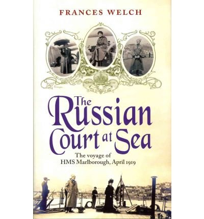 9780906021781: [( The Russian Court at Sea: The Voyage of HMS Marlborough, April 1919 )] [by: Frances Welch] [Jan-2011]