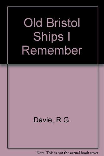 Old Bristol Ships I Remember: Davie, R.G.