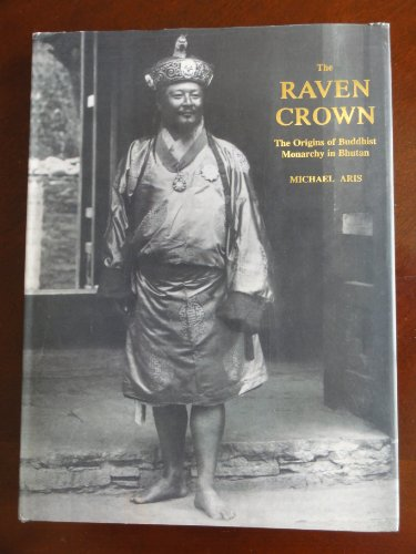 The Raven Crown: The Origins of Buddhist Monarchy in Bhutan: Aris, Michael