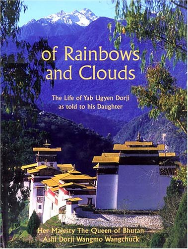 9780906026496: Of Rainbows and Clouds: The Life of Yab Ugyen Dorji As Told to His Daughter