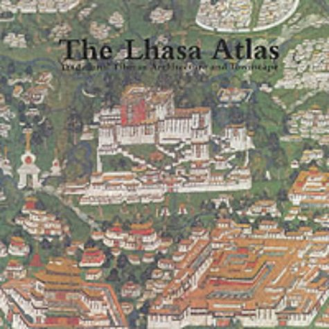 The Lhasa Atlas: Traditional Tibetan Architecture and Townscape: Knud Larsen and Amund ...
