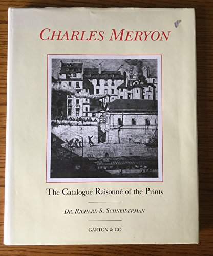 THE CATALOGUE RAISONNE OF THE PRINTS OF CHARLES MERYON.