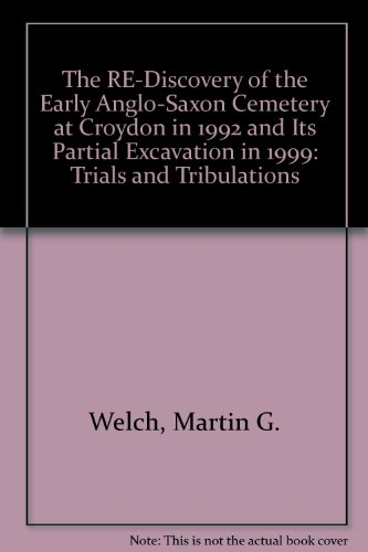 9780906047149: The RE-Discovery of the Early Anglo-Saxon Cemetery at Croydon in 1992 and Its Partial Excavation in 1999: Trials and Tribulations