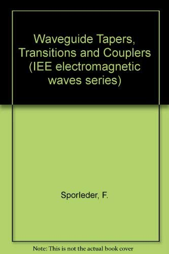 Waveguide Tapers, Transitions and Couplers (IEE electromagnetic: Sporleder, F., Unger,