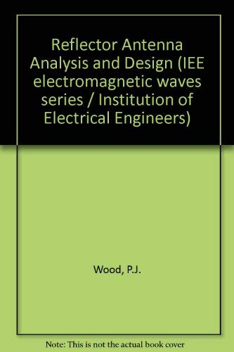 Reflector Antenna Analysis and Design (IEE electromagnetic waves series): P.J. Wood