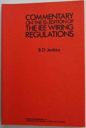 Institution of Electrical Engineers Wiring Regulations: Commentary: Jenkins, B.D.