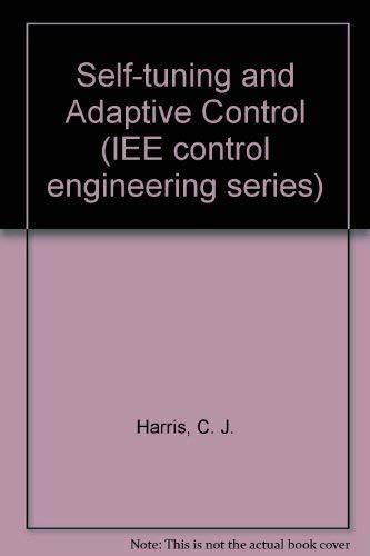 Self-Tuning and Adaptive Control (IEE control engineering series): C. J. Harris