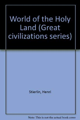 World of the Holy Land (Great civilizations series) (0906053668) by Henri Stierlin