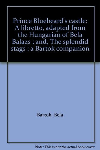 9780906057070: Prince Bluebeard's castle: A libretto, adapted from the Hungarian of Béla Balázs ; and, The splendid stags : a Bartók companion
