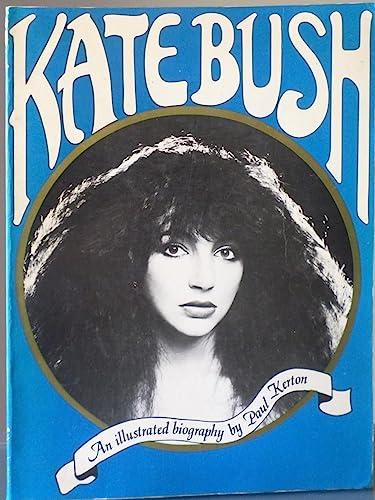 Kate Bush: An illustrated Biography: Paul Kerton