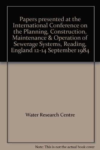 9780906085967: Papers presented at the International Conference on the Planning, Construction, Maintenance & Operation of Sewerage Systems, Reading, England 12-14 September 1984