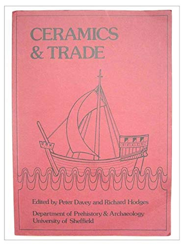 Ceramics and Trade: The Production and Distribution of later medieval pottery in north-west Europe....
