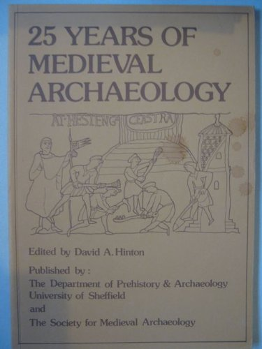 25 Years of Mediaeval Archaeology: Hinton, David A. [Editor]
