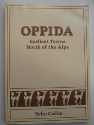 Oppida: Earliest Towns North of the Alps: Collis, John