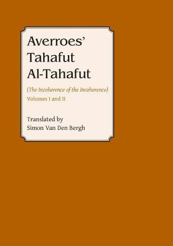 Averroes' Tahafut Al-Tahafut: (The Incoherence of the Incoherence), Volumes I and II: 1 & ...
