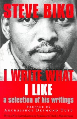 I Write What I Like: A Selection of His Writings: Biko, Steve, Stubbs, Aelred