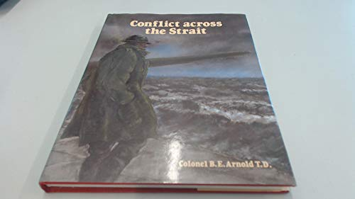Conflict Across The Strait: A Battery Commander's Story Of Kent's Defences 1939-45 (SCARCE HARDBA...