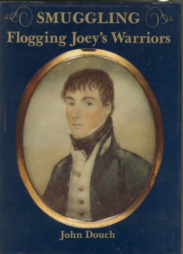 Flogging Joey's Warriors: How The Royal Navy Fought The Kent And Sussex Smugglers (FINE COPY OF S...
