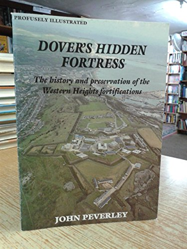 9780906124123: Dover's Hidden Fortress: The History and Preservation of the Western Heights Fortifications