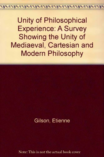 9780906127629: Unity of Philosophical Experience: A Survey Showing the Unity of Mediaeval, Cartesian and Modern Philosophy