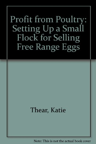 Profit From Poultry: Setting Up A Small: Thear, Katie