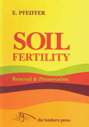 Soil Fertility, Renewal and Preservation: Bio-dynamic Farming and Gardening (0906155126) by Ehrenfried Pfeiffer