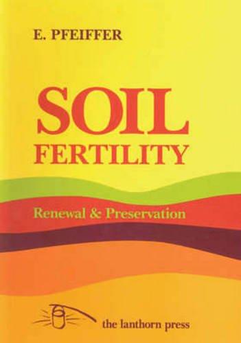 Soil Fertility, Renewal and Preservation: Bio-dynamic Farming and Gardening (9780906155127) by Ehrenfried Pfeiffer