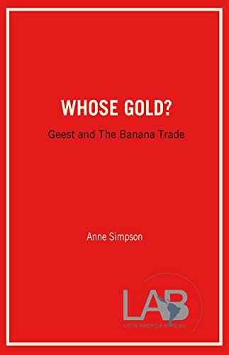 Whose Gold?: Geest and The Banana Trade (0906156289) by Anne Simpson