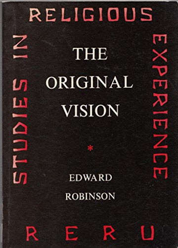 The Original Vision: A Study of the: Robinson, Edward