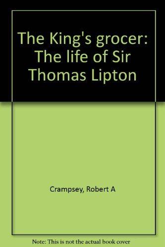 The King's Grocer: Life of Sir Thomas Lipton: Crampsey, Robert A.