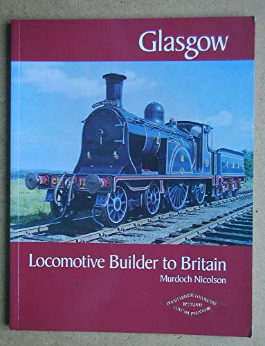 Glasgow: Locomotive Builder To The World (0906169534) by Murdoch Nicolson; Mark O'Neill