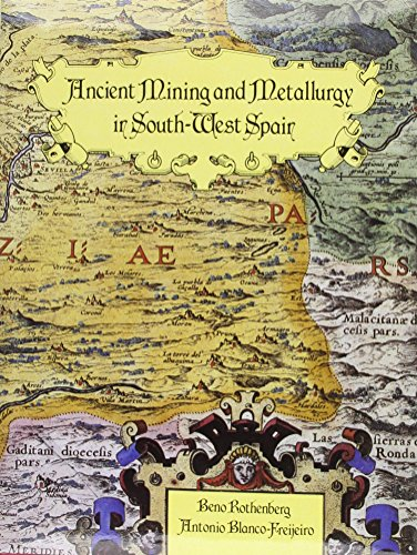 STUDIES IN ANCIENT MINING AND METALLURGY IN SOUTH-WEST SPAIN. Explorations and Excavations in the...