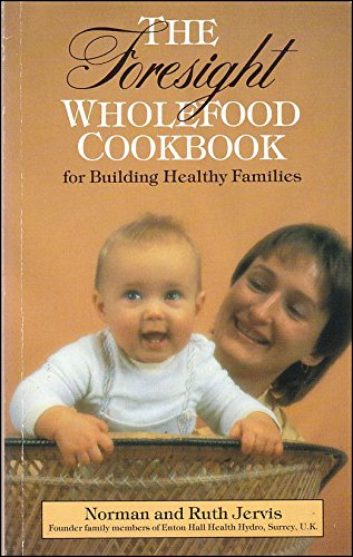 The Foresight Wholefood Cookbook for Building Healthy Families