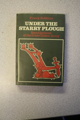 9780906187005: Under the starry plough: Recollections of the Irish Citizen Army