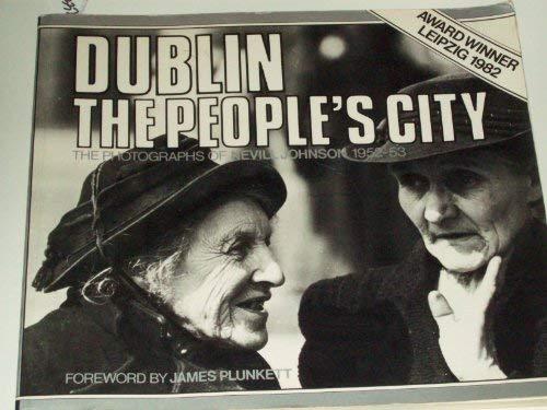 9780906187371: Dublin, the People's City: The Photographs of Nevill Johnson 1952-53