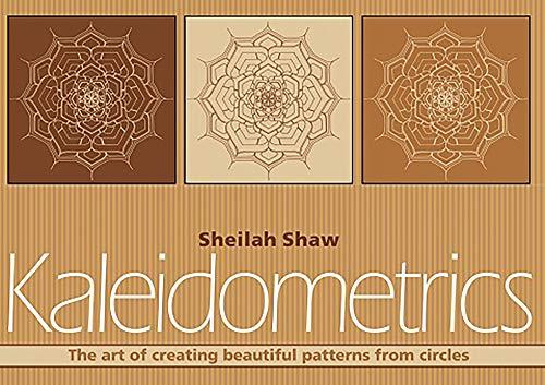 Kaleidometrics: The Art of Making Beautiful Patterns: Shaw, Sheila