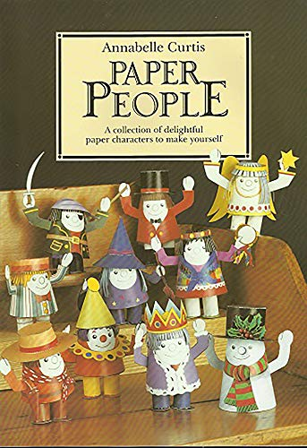 Paper People: A Collection of 12 Paper Characters to Cut Out and Glue Together: Curtis, Annabelle