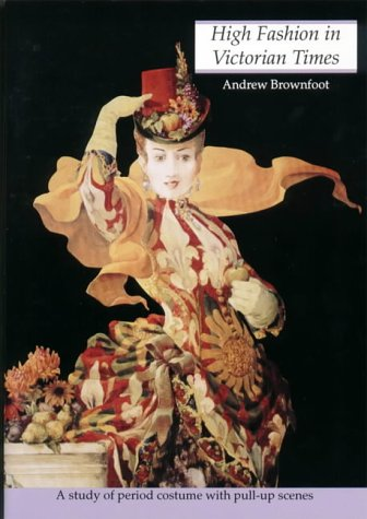 9780906212837: High Fashion/Victorian: A Study of Period Costume with Pull-up Scenes (History and Costume)