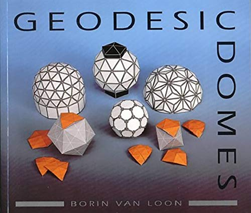 Geodesic Domes: Demonstrated and Explained with Cut-out: Borin Van Loon