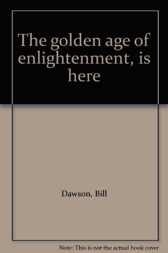 Golden Age of Enlightenment is Here: Dawson, Bill