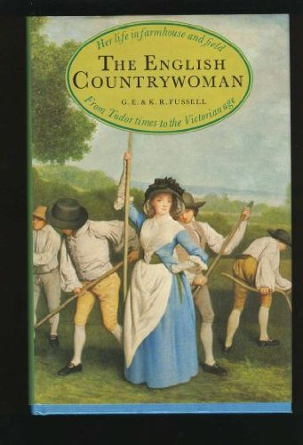 The English countrywoman: her life in farmhouse and field from Tudor times to the Victorian age