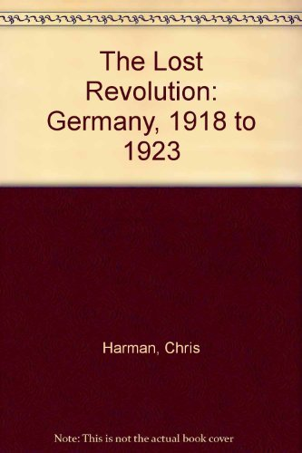 9780906224083: The Lost Revolution: Germany, 1918 to 1923