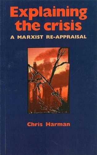 Explaining The Crisis: A Marxist Reappraisal - Chris Harman