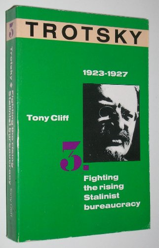 Trotsky 1923 - 1927 Volume 3 - Fighting the Rising Stalinist Bureaucracy