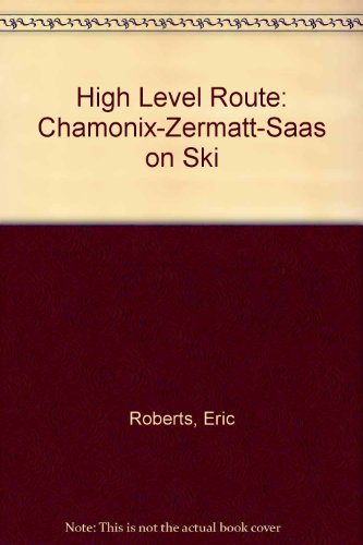 9780906227497: High Level Route: Chamonix-Zermatt-Saas on Ski