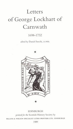 Letters of George Lockhart of Carnwath, 1698-1732.: George Lockhart. Edited by Daniel Szechi.