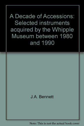 A Decade of Accessions. Selected Instruments Acquired by the Whipple Museum of the History of Sci...