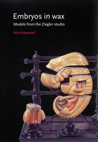 Embryos in Wax: Models from the Ziegler: Nick Hopwood