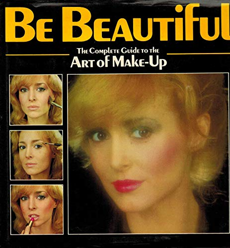 9780906286180: Be Beautiful: The Complete Guide to the Art of Make-Up