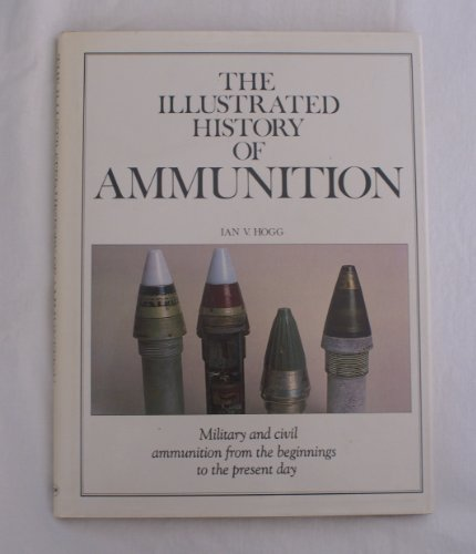 9780906286746: The illustrated history of ammunition (A Quarto book)